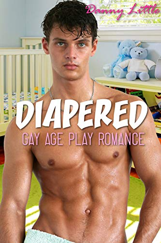 Diapered: (Gay Age Play Romance)
