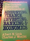 img - for The Complete Executive's Encyclopedia of Accounting, Finance, Investing, Banking and Economics book / textbook / text book