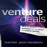 Venture Deals: Be Smarter Than Your Lawyer and Venture Capitalist | Jason Mendelson,Brad Feld