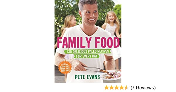 Family food 130 delicious paleo recipes for every day pete evans family food 130 delicious paleo recipes for every day pete evans 9781509803095 amazon books forumfinder Images
