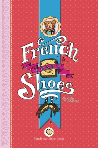 French Toast Shoes (Celebrate Your Silly Series)
