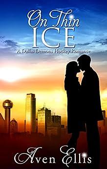 On Thin Ice (A Dallas Demons Hockey Romance) by [Ellis, Aven]
