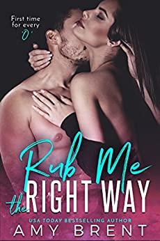 Rub Me the Right Way by [Brent, Amy]