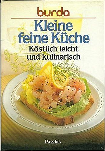 Burda- Kochbuch Kleine feine Küche. Köstlich leicht und kulinarisch ...