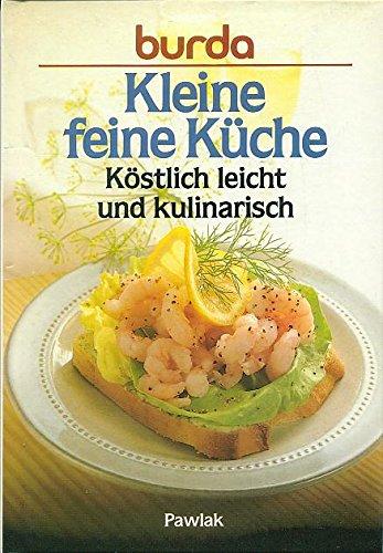 Burda- Kochbuch Kleine Feine Küche. Köstlich Leicht Und