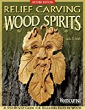 relief wood carving - Relief Carving Wood Spirits, Revised Edition: A Step-By-Step Guide for Releasing Faces in Wood