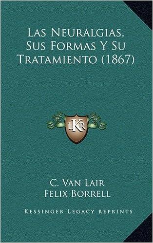 Descargar libros isbn Las Neuralgias, Sus Formas y Su Tratamiento (1867) 1167605373 PDF RTF DJVU