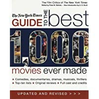 The New York Times Guide to the Best 1,000 Movies Ever Made: An Indispensable Collection of Original Reviews of Box-Office Hits and Misses