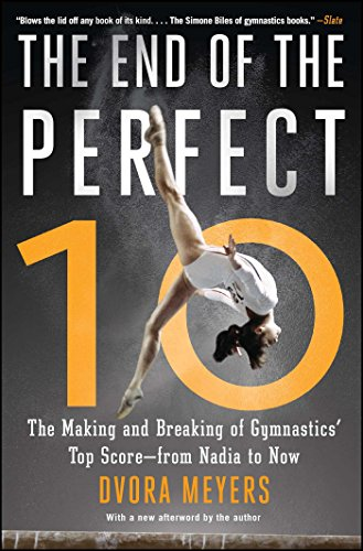 The End of the Perfect 10: The Making and Breaking of Gymnastics' Top Score —from Nadia to ()