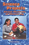Science Projects about Methods of Measuring, Robert Gardner, 0766011690