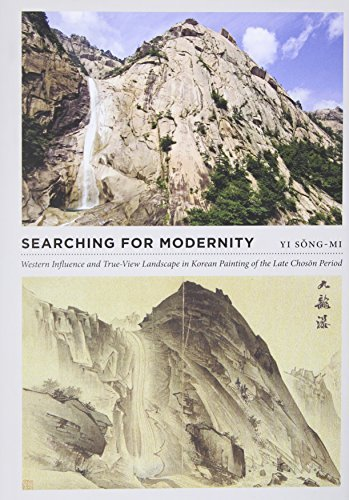 Read Online By Song-mi Yi Searching for Modernity: Western Influence and True-View Landscape in Korean Painting of the Late Ch [Hardcover] PDF