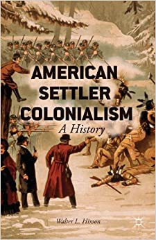 American Settler Colonialism: A History by Walter L. Hixson (2013-12-05)