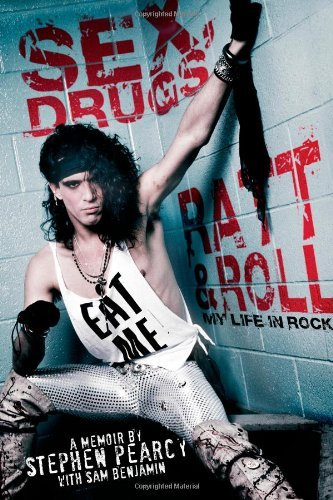 Sex, Drugs, Ratt & Roll: My Life in Rock by Stephen Pearcy (2013-05-07)