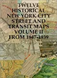 12 Historical New York City Street and Transit Maps : 1847-1939, Landers, John, 1882608259