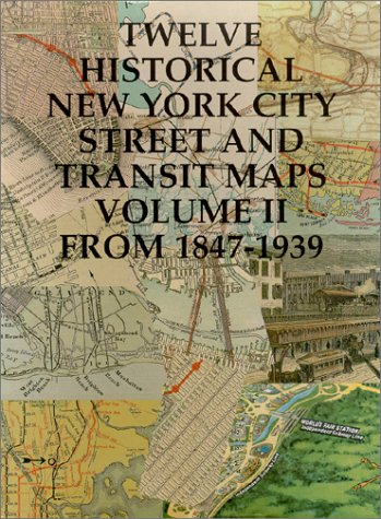 Read Online Twelve Historical New York City Street and Transit Maps (Volume II: from 1847-1939) ebook