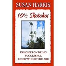 10 1/2 Sketches: Insights On Being Successful Right Where You Are