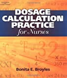 Dosage Calculation Practices for Nurses, Broyles, Bonita E., 0766841952