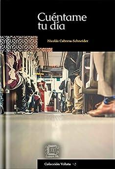 Cuéntame tu día (Colección Voluta nº 2) (Spanish Edition) by [Cabrera-Schneider, José Nicolás]