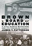 Front cover for the book Brown v. Board of Education: A Civil Rights Milestone and Its Troubled Legacy by James T. Patterson