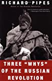 "Three ""Whys"" of the Russian Revolution, Richard Pipes, 067977646X"