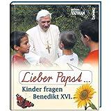 Lieber Papst ...: Kinder fragen Benedikt XVI.