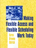 Making Flexible Access and Flexible Scheduling Work Today, Karen Browne Ohlrich, 1563088584