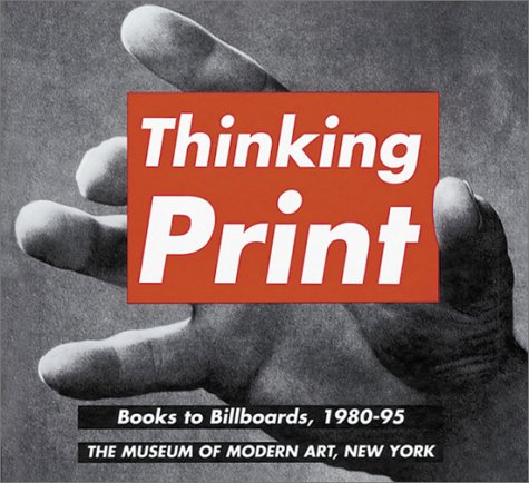 Thinking Print: Books To Billboards, 1980-95