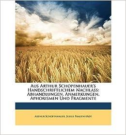 Aus Arthur Schopenhauer's Handschriftlichem Nachlass: Abhandlungen, Anmerkungen, Aphorismen Und Fragmente (Paperback)(German) - Common