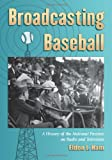 Broadcasting Baseball: A History of the National Pastime on Radio and Television
