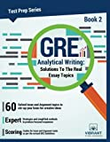 GRE Analytical Writing: Solutions to the Real Essay Topics - Book 2 (Test Prep Series) (Volume 2)