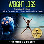 Weight Loss: 2 in 1 Bundle: NLP for Fast Weight Loss & Weight Loss Motivation for Women | Elena Garcia,James Adler