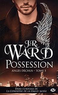 Anges déchus, tome 5 : Possession par J. R. Ward