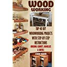 Woodworking: Top 40 DIY Woodworking Projects With...