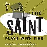 The Saint Plays with Fire: The Saint, Book 19   Leslie Charteris