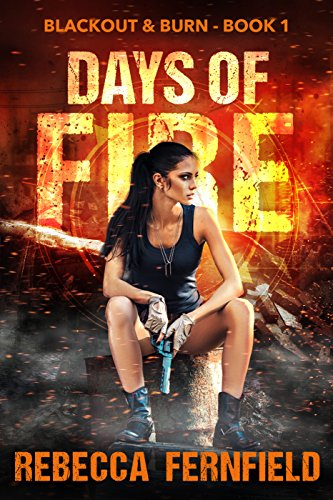 Days of Fire: An EMP Survival Thriller (Blackout & Burn Book 1) by [Fernfield, Rebecca]