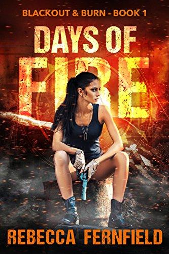 Days of Fire: An EMP Survival Thriller (Blackout & Burn Book 1) by [Fernfield, Rebecca]