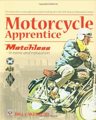 Motorcycle Apprentice: Matchless - In Name and Reputation! by Bill Cakebread (Illustrated, 30 Sep 2008) Hardcover