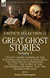 Download The Critic's Selection of Great Ghost Stories: Volume 1-Twenty Short Stories of the Strange and Unusual Including 'the Spectre of Tappington', 'to ... Inexperienced Ghost' and 'the Crooked Branch' in PDF ePUB Free Online
