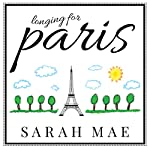 Longing for Paris: One Woman's Search for Joy, Beauty, and Adventure Right Where She Is | Sarah Mae