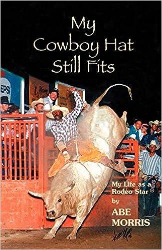 My Cowboy Hat Still Fits  Abe Morris  9781932636147  Amazon.com  Books 6328a201dd2