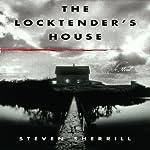 The Locktender's House   Steven Sherrill