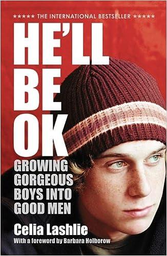 He Ll Be Ok Growing Gorgeous Boys Into Good Men Lashlie Celia 9780732284503 Amazon Com Books