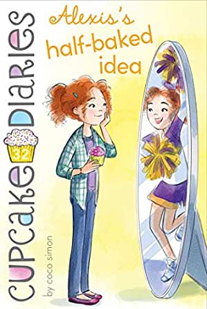 Alexis S Half Baked Idea Cupcake Diaries Book 32 Kindle Edition By Simon Coco Bishop Tracy Children Kindle Ebooks Amazon Com