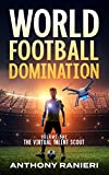 World Football Domination: The Virtual Talent Scout (Book 1)