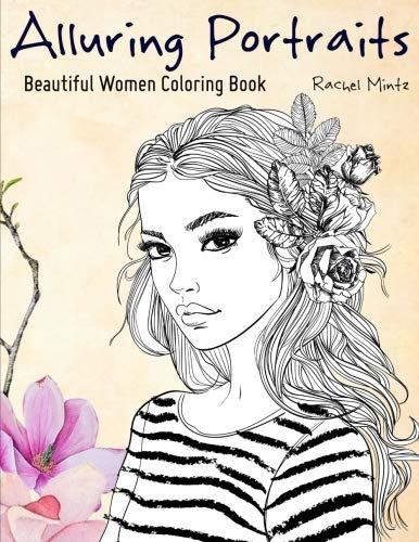 Pdf History Alluring Portraits - Beautiful Women Coloring Book: Amazing Young Beauty, Gorgeous Girls With Flowers - Face Sketches