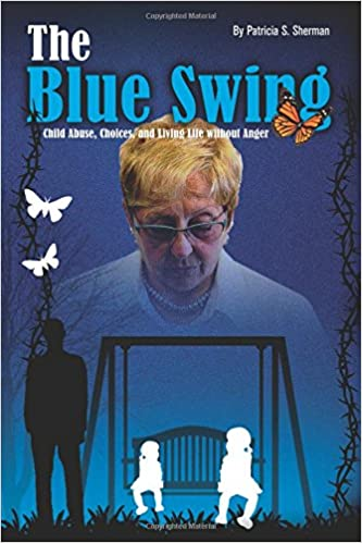 THE BLUE SWING: Child Abuse, Choices And Living Without Anger