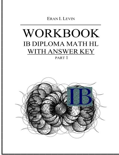 Workbook - IB Diploma Math HL part 1 with Answer Key