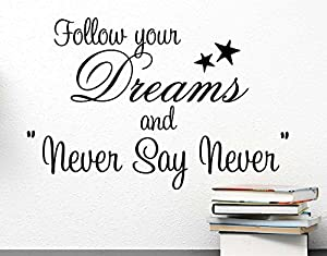 Good (23x15) Follow Your Dreams And Never Say Never. Cute Wall Vinyl Decal Quote  Art Saying Justin Bieber Inspired Sticker Stencil Decor By Ideogram Designs Part 19