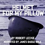 Helmet for My Pillow: From Parris Island to the Pacific: A Young Marine's Stirring Account of Combat in World War II | Robert Leckie
