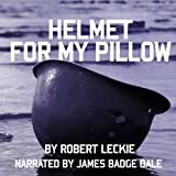 Helmet for My Pillow: From Parris Island to the Pacific: A Young Marine s Stirring Account of Combat in World War II